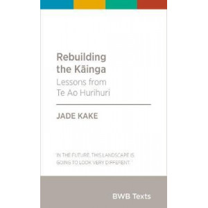 BWB Text: Rebuilding the Kainga: Lessons from Te Ao Hurihuri: 2019