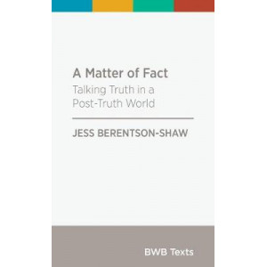 BWB Text: Matter Of Fact: Talking Truth in a Post-Truth World