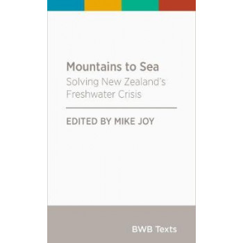 BWB Text: Mountains to Sea: Solving New Zealand's Freshwater Crisis: 2018