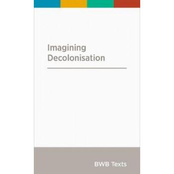 BWB Text: Imagining Decolonisation