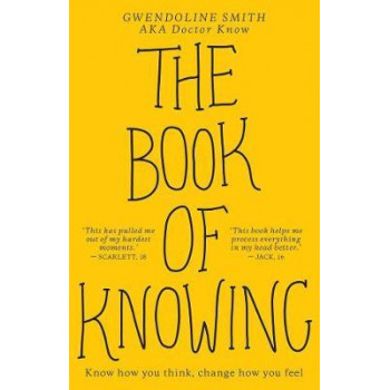 Book of Knowing: Know How You Think, Change How You Feel
