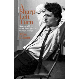 Sharp Left Turn: Notes on a Life in Music, from Split Enz to Play to Strange, A