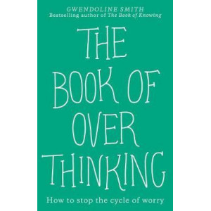Book of Overthinking: How to Stop the Cycle of Worry, The