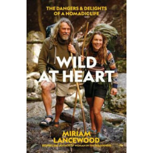 Wild at Heart: The Dangers and Delights of a Nomadic Life