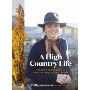 High Country Life, A: Tales & Recipes from a New Zealand Sheep Station