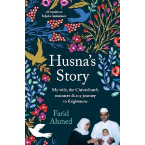 Husna'S Story: My Wife, the Christchurch Massacre & My Journey to Forgiveness