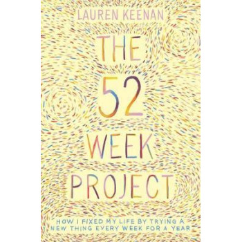 52 Week Project: How I Fixed My Life by Trying a New Thing Every Week for a Year, The
