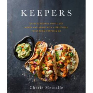 Keepers: Classic recipes you'll use again and again with a delicious twist from Pepper & Me