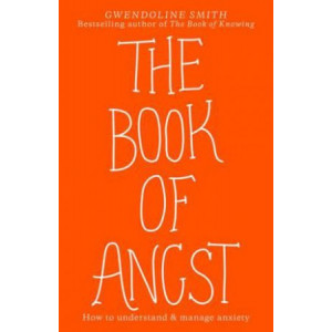 Book of Angst: Understand and Manage Anxiety, the