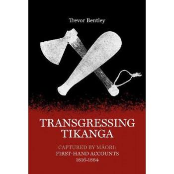 Transgressing Tikanga: Captured by Maori: First-hand accounts 1816-1884