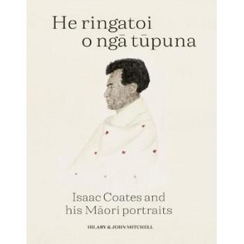 He Ringatoi O Nga Tupuna: Isaac Coates and his Maori portraits