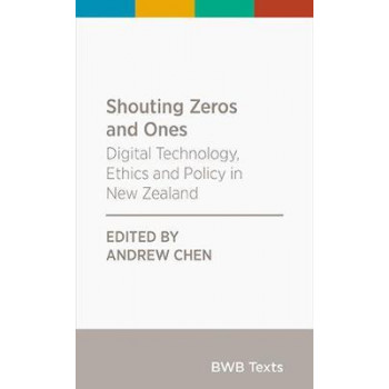 Shouting Zeros and Ones: Digital technology, ethics and policy in New Zealand: 2020