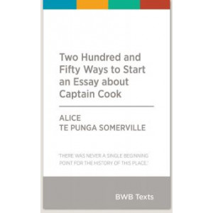 BWB Text: Two Hundred And Fifty Ways To Start An Essay About Captain Cook