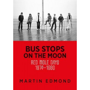 Bus Stops on the Moon : Red Mole Days 1974-1980