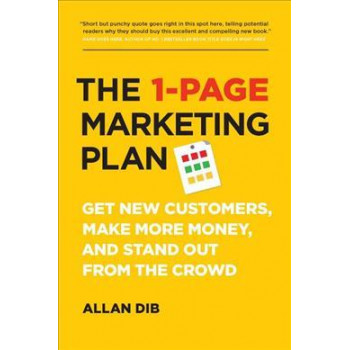 1-Page Marketing Plan: Get New Customers, Make More Money, And Stand out From The Crowd