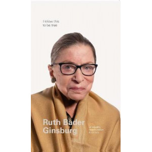 I Know This to Be True: Ruth Bader Ginsburg on Equality, Determination and Service