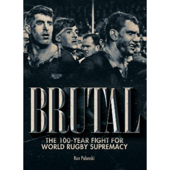 Brutal: The 100-year fight for world rugby supremacy