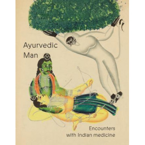 Ayurvedic Man: Encounters with Indian Medicine