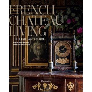 French Chateau Living: The Chateau du Lude