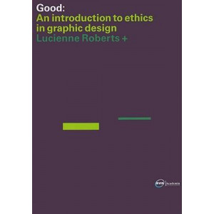 GOOD: an Introduction to Ethics in Graphic Design