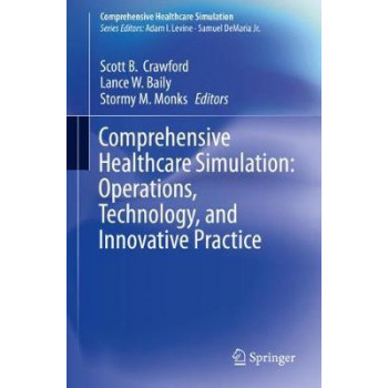 Comprehensive Healthcare Simulation: Operations, Technology, and Innovative Practice (1st Edition, 2019)
