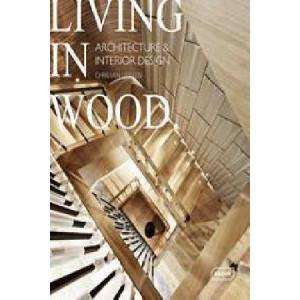 Living in Wood: Architecture & Interior Design