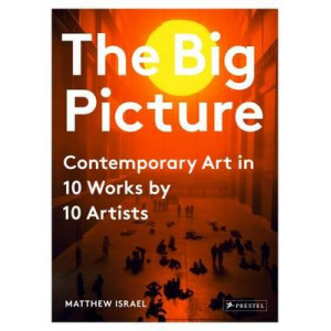 Big Picture: Contemporary Art in 10 Works by 10 Artists
