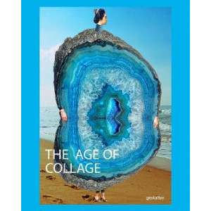 Age of Collage Vol. 3: Contemporary Collage in Modern Art