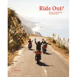 Ride Out!: Motorcycle Roadtrips and Adventures