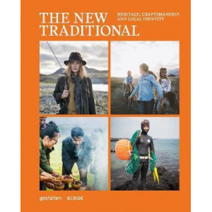 New Traditional: Heritage, The: Craftsmanship and Local Identity
