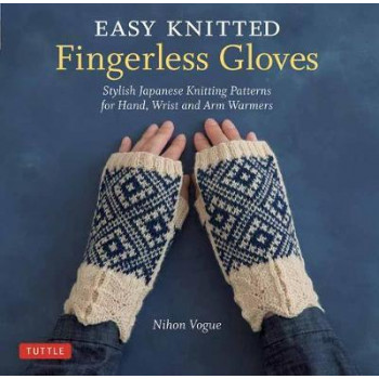 Easy Knitted Fingerless Gloves: Stylish Japanese Knitting Patterns for Hand, Wrist and Arm Warmers
