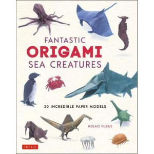Fantastic Origami Sea Creatures: 20 Incredible Paper Models