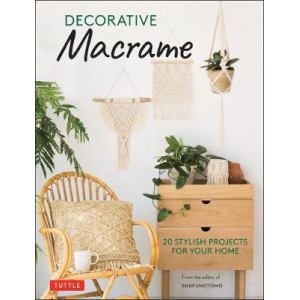 Decorative Macrame: 20 Stylish Projects for Your Home