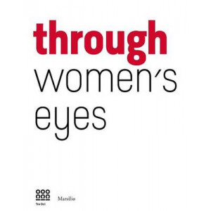 Through Women's Eye: Frome Diane Arbus to Letizzia Battaglia Passion and Courage