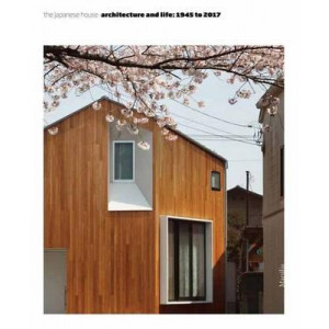 Japanese House: Architecture and Life: 1945 to 2017