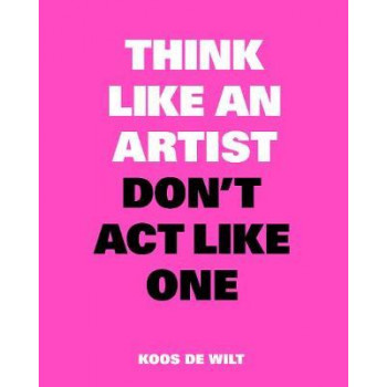 Think Like an Artist, Don't Act Like One: Common Sense from an Un