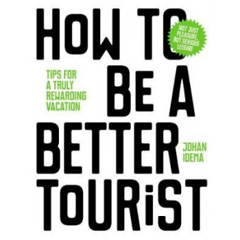 How to be a Better Tourist: Tips for a Truly Rewarding Vacation