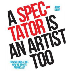 Spectator is an Artist Too: How we Look at Art, How we Behave Around Art, A