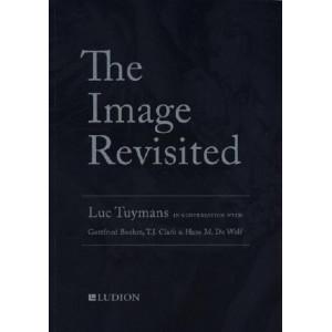 Luc Tuymans: The Image Revisited: in Conversation with Gottfried Boehm, T.J. Clark & Hans M. De Wolf