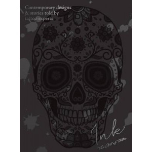 Ink - the Art of Tattoo: Contemporary Designs & Stories Told by Tattoo Artists