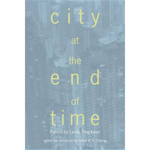 City at the End of Time: Poems by Leung Ping-Kwan